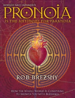 Pronoia Is the Antidote for Paranoia: How the Whole World Is Conspiring to Shower You With Blessings (Paperback)
