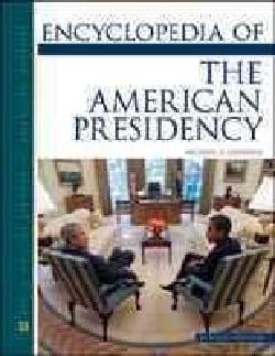 Encyclopedia of the American Presidency (Hardcover)
