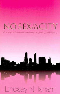 No Sex in the City: One Virgin's Confessions on Love, Lust, Dating, and Waiting (Paperback)