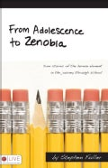 From Adolescence to Zenobia: True Stories of the Human Element in the Journey Through School (Paperback)