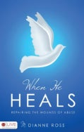 When He Heals: Repairing the Wounds of Abuse (Paperback)