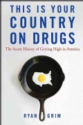 This Is Your Country on Drugs: The Secret History of Getting High in America (Hardcover)