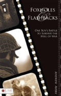 Foxholes and Flashbacks: One Boy's Battle to Survive the Hell of War (Paperback)