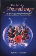 The Art of Aromatherapy: The Healing and Beautifying Properties of the Essential Oils of Flowers and Herbs (Paperback)