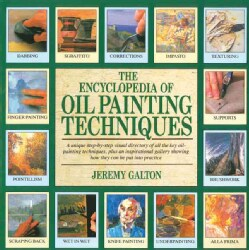 The Encyclopedia of Oil Painting Techniques: A Unique Step-by-step Visual Directory of All the Key Oil-painting T... (Paperback)