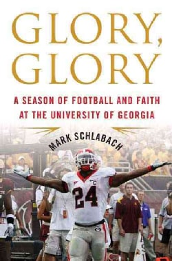 Glory, Glory: A Season of Football and Faith at the University of Georgia (Hardcover)