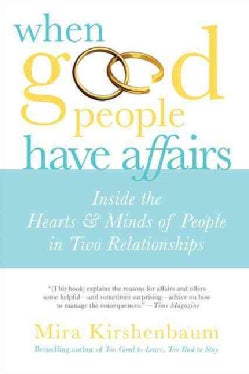 When Good People Have Affairs: Inside the Hearts & Minds of People in Two Relationships (Paperback)