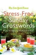 The New York Times Stress-Free Sunday Crosswords: From the Pages of the New York Times (Paperback)