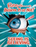 Ripley's Believe It or Not!: Seeing Is Believing (Hardcover)