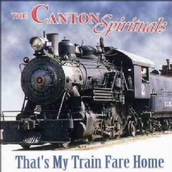 Canton Spirituals - That's My Train Fare Home