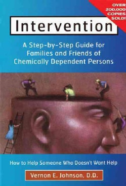 Intervention: How to Help Someone Who Doesn't Want Help : A Step-By-Step Guide for Families and Friends of Chemic... (Paperback)