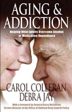 Aging and Addiction: Helping Older Adults Overcome Alcohol or Medication Dependence (Paperback)