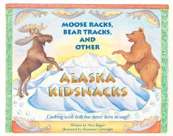 Moose Racks, Bear Tracks and Other Alaska Kidsnacks: Cooking With Kids Has Never Been So Easy! (Paperback)