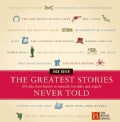 The Greatest Stories Never Told: 100 Tales from History to Astonish, Bewilder, and Stupefy (Hardcover)
