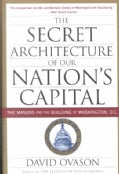 The Secret Architecture of Our Nation's Capital: The Masons and the Building of Washington, D.C. (Paperback)