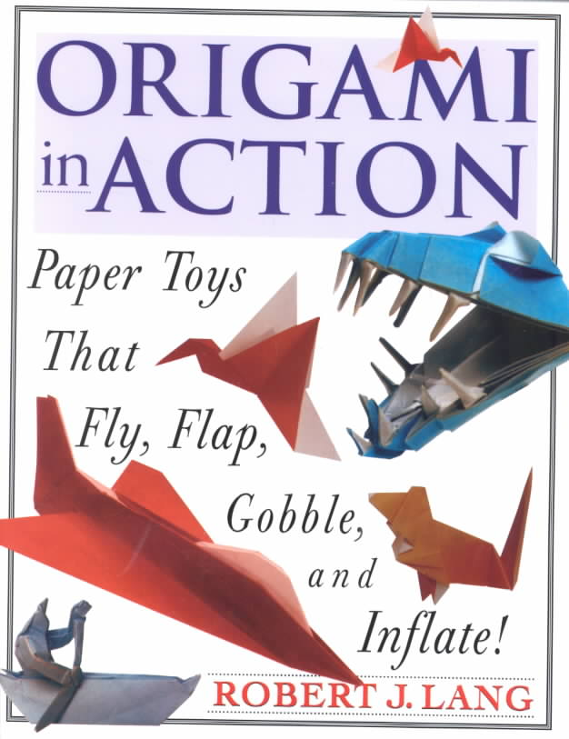 Origami in Action: Paper Toys That Fly, Flap, Gobble, and Inflate! (Paperback)