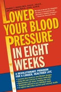 Lower Your Blood Pressure in Eight Weeks: A Revolutionary New Program for a Longer, Healthier Life (Paperback)