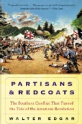 Partisans and Redcoats: The Southern Conflict That Turned the Tide of the American Revolution (Paperback)