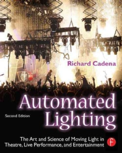 Automated Lighting: The Art and Science of Moving Light in Theatre, Live Performance, and Entertainment (Paperback)