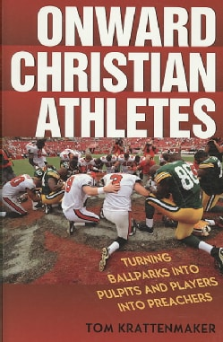 Onward Christian Athletes: Turning Ballparks into Pulpits and Players into Preachers (Hardcover)