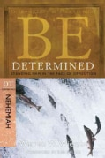 Be Determined: Standing Firm in the Face of Opposition, Ot Commentary Nehemiah (Paperback)