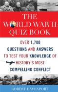The World War II Quiz Book: Over 1,700 Questions and Answers to Test Your Knowledge of History's Most Compelling ... (Paperback)