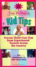 Kid Tips: Proven Child-Care Tips from Experienced Parents Across the Country (Paperback)