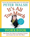 It's All Too Much: The Tools You Need to Conquer Clutter and Create the Life You Want (Paperback)