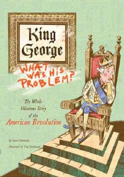 King George, What Was His Problem?: The Whole Hilarious Story of the Revolution (Paperback)