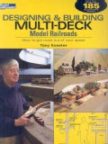 Designing & Building Multi-Deck Model Railroads: How to Get More Out of Your Space (Paperback)