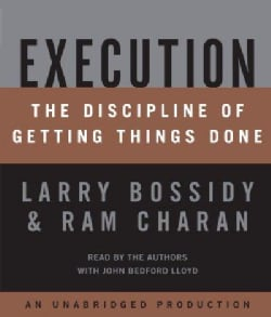 Execution: The Discipline of Getting Things Done (CD-Audio)