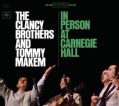 Clancy Brothers - The Clancy Brothers and Tommy Makem In Person at Carnegie Hall- The Complete 1963 Concert
