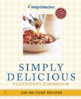 Weight Watchers Simply Delicious: Winning Points Cookbook : 245 No-Fuss Recipes-All 8 Points or Less (Paperback)