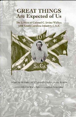 Great Things Are Expected of Us: The Letters of Colonel C. Irvine Walker, 10th South Carolina Infantry, C.S.A. (Hardcover)