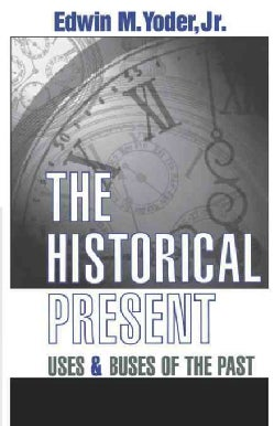 The Historical Present: Uses and Abuses of the Past (Paperback)