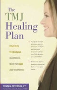 The TMJ Healing Plan: 10 Steps to Relieving Headaches, Neck Pain and Jaw Disorders (Paperback)