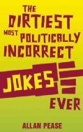 The Dirtiest, Most Politically Incorrect Jokes Ever (Paperback)