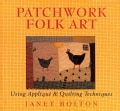 Patchwork Folk Art: Using Applique & Quilting Techniques (Paperback)