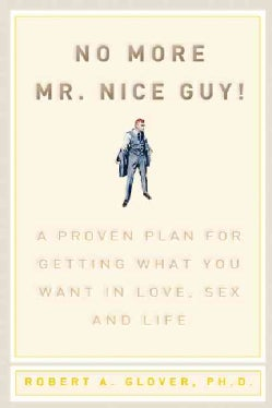 No More Mr. Nice Guy: A Proven Plan for Getting What You Want in Love, Sex and Life (Hardcover)