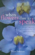 When Flowers Dare to Speak: A Journey of Heartache, Hope and Healing Through Traumatic Brain Injury (Paperback)