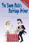 The Young Male's Marriage Primer: Amateur Marriage Doctoring from a Professional Woodworker (Paperback)
