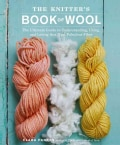 The Knitter's Book of Wool: The Ultimate Guide to Understanding, Using, and Loving this Most Fabulous Fiber (Hardcover)