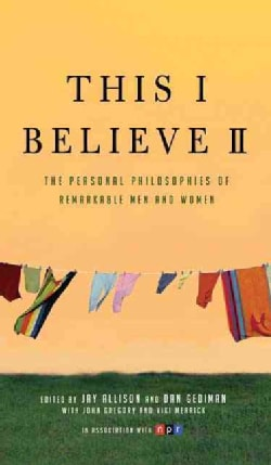 This I Believe II: The Personal Philosophies of Remarkable Men and Women (Paperback)