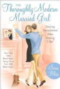 "The Thoroughly Modern Married Girl: Staying Sensational After Saying ""I Do"" (Paperback)"