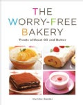 The Worry-Free Bakery: Treats Without Oil and Butter (Paperback)