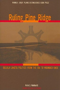 Ruling Pine Ridge: Oglala Lakota Politics from the IRA to Wounded Knee (Paperback)