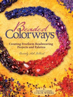 Beaded Colorways: Creating Freeform Beadweaving Projects and Palettes (Paperback)