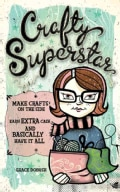 Crafty Superstar: Make Crafts on the Side, Earn Extra Cash, and Basically Have It All (Paperback)