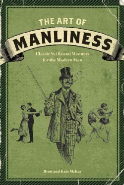 The Art of Manliness: Classic Skills and Manners for the Modern Man (Paperback)