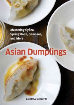 Asian Dumplings: Mastering Gyoza, Spring Rolls, Samosas, and More (Hardcover)